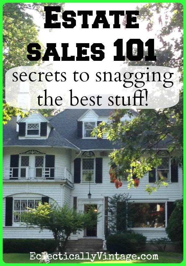 Estate Sale Tips 101 - Secrets to Snagging the Best Stuff (just like the antiques dealers and interior designers do)! kellyelko.com