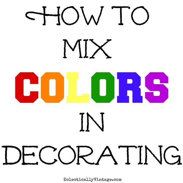 How to Mix Colors in Decorating - tips and tricks to show your true colors and unique style!  kellyelko.com