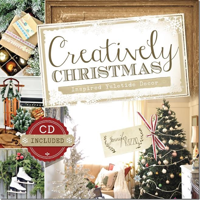 Creatively Christmas Book by Jennifer Rizzo - jam packed with decorating and craft ideas kellyelko.com
